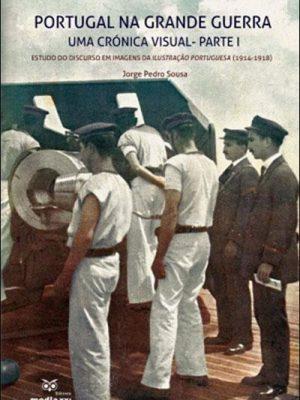 Portugal na Grande Guerra , Uma Crónica Visual - Parte 1