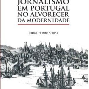 Jornalismo em Portugal no Alvorecer da Modernidade