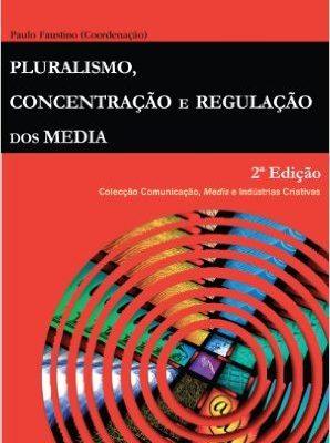 Pluralismo, Concentração e Regulação dos Media